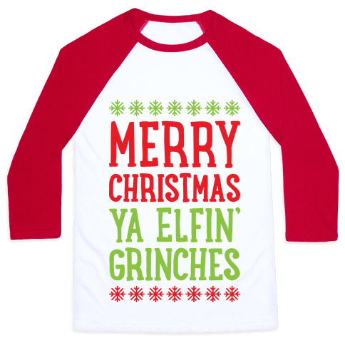 Merry Christmas Ya Elfin' Grinches Baseball Tee
