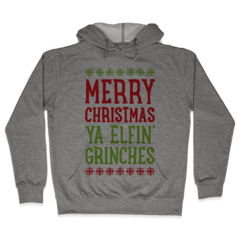 Merry Christmas Ya Elfin' Grinches Hooded Sweatshirt