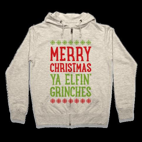 Merry Christmas Ya Elfin' Grinches Zip Hoodie