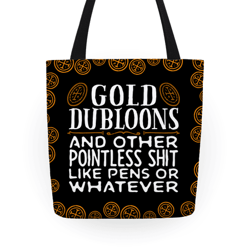 Gold Dubloons And Other Pointless Shit Tote