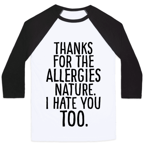 Thanks For The Allergies Nature I Hate You Too Baseball Tee