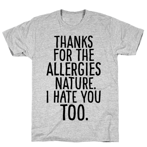 Thanks For The Allergies Nature I Hate You Too Mens T-Shirt
