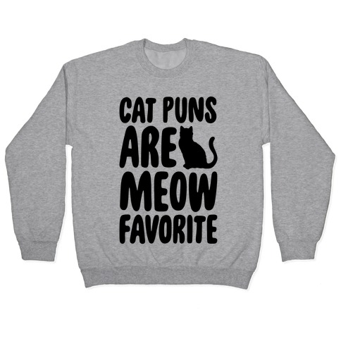 Cat Puns Are Meow Favorite Pullover