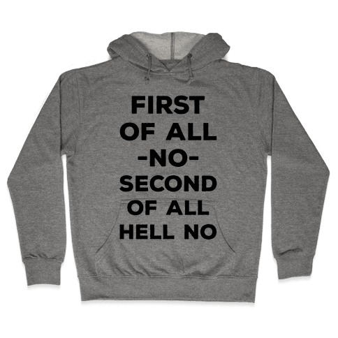 First of All No Hooded Sweatshirt