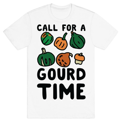 Call for a Gourd Time T-Shirt