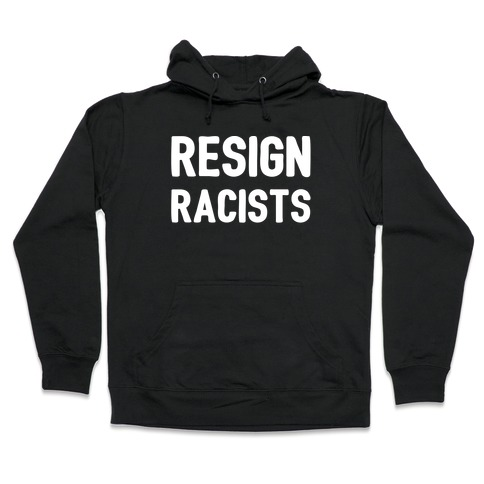 Resign Racists Hooded Sweatshirt