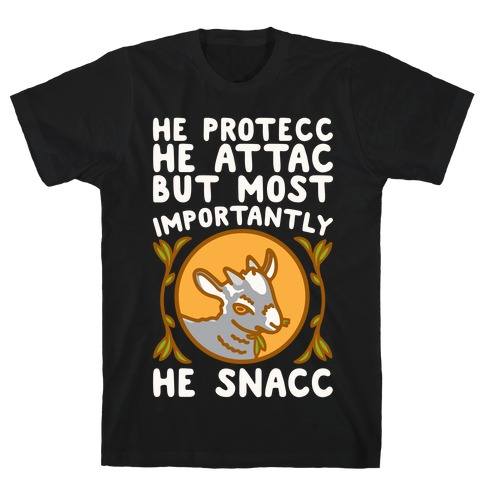 He Protecc He Attac But Most Importantly He Snacc Goat Parody White Print T-Shirt