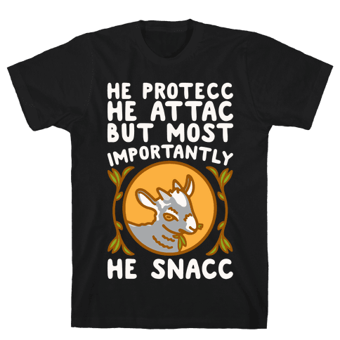 He Protecc He Attac But Most Importantly He Snacc Goat Parody White Print Mens/Unisex T-Shirt
