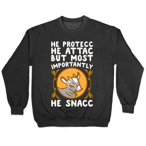 He Protecc He Attac But Most Importantly He Snacc Goat Parody White Print Pullover