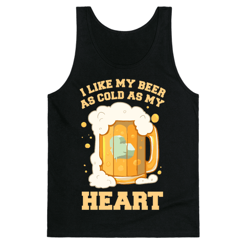I Like my Beer As Cold As My Heart Tank Top