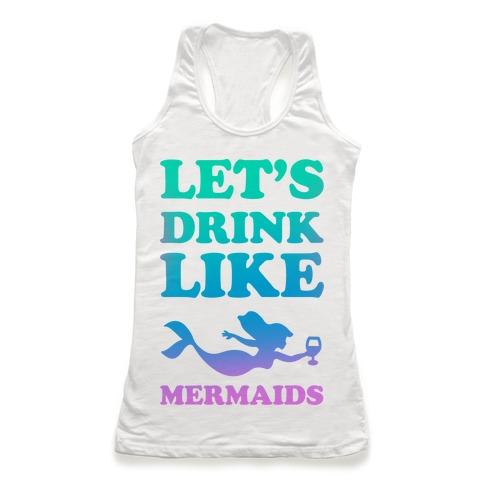 Let's Drink Like Mermaids Racerback Tank Top