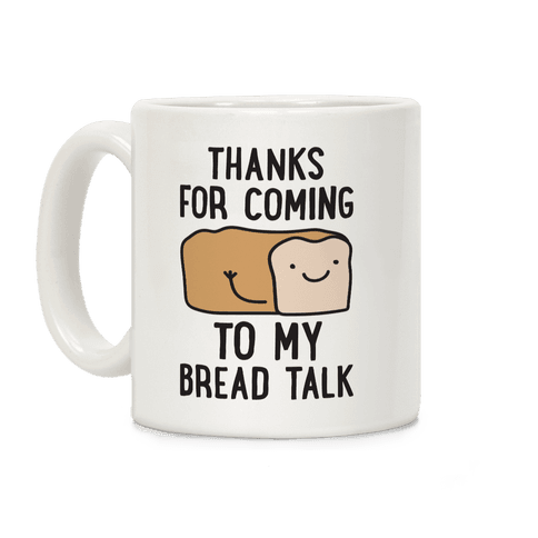 Thanks For Coming To My Bread Talk Coffee Mug