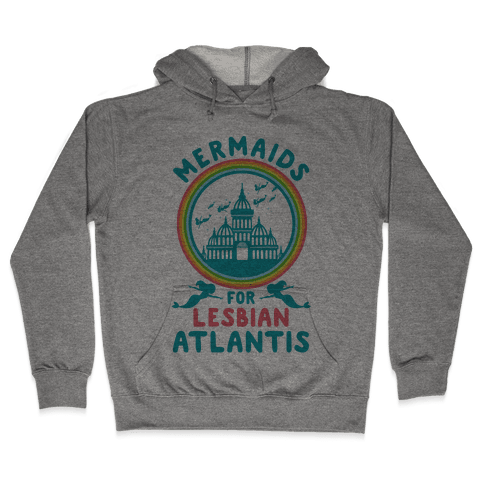 Mermaids For Lesbian Atlantis Hooded Sweatshirt