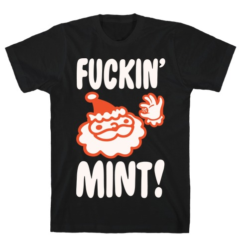 F***in' Mint (Santa Parody) White Print T-Shirt