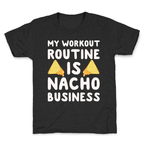My Workout Routine Is Nacho Business White Print Kids T-Shirt