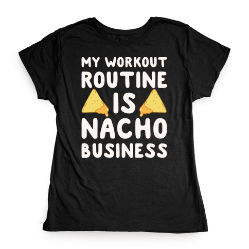 My Workout Routine Is Nacho Business White Print Womens T-Shirt