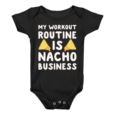 My Workout Routine Is Nacho Business White Print Baby Onesy
