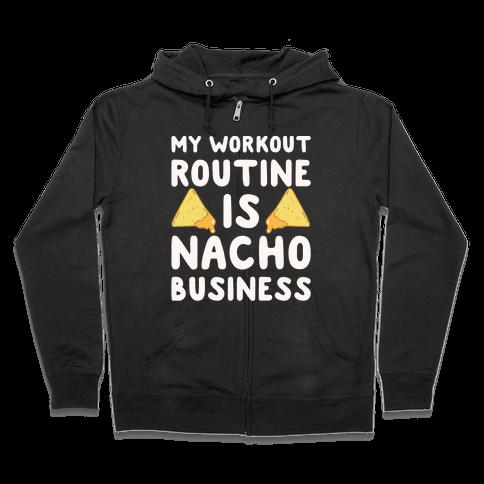 My Workout Routine Is Nacho Business White Print Zip Hoodie
