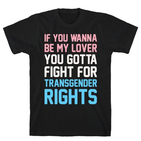 If You Wannabe My Lover You Gotta Fight For Transgender Rights Wannabe Parody White Print Mens/Unisex T-Shirt