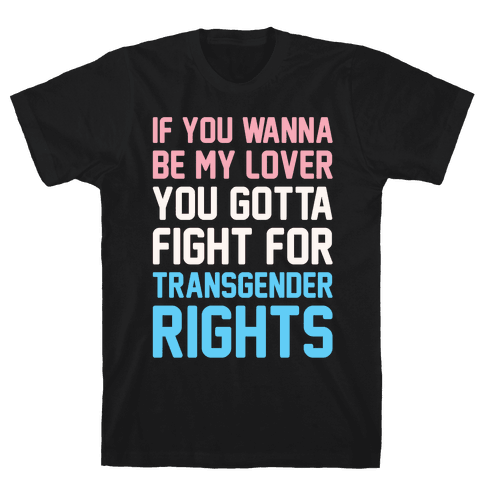 If You Wannabe My Lover You Gotta Fight For Transgender Rights Wannabe Parody White Print Mens T-Shirt