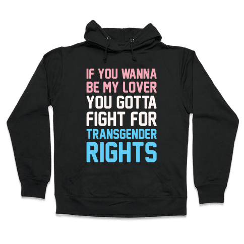 If You Wannabe My Lover You Gotta Fight For Transgender Rights Wannabe Parody White Print Hooded Sweatshirt