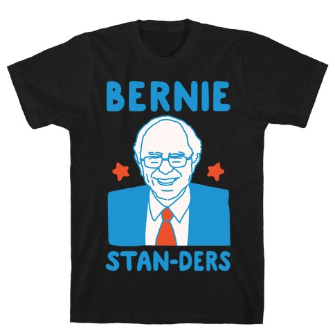 Bernie Stan-ders Bernie Sanders Stan Parody White Print T-Shirt