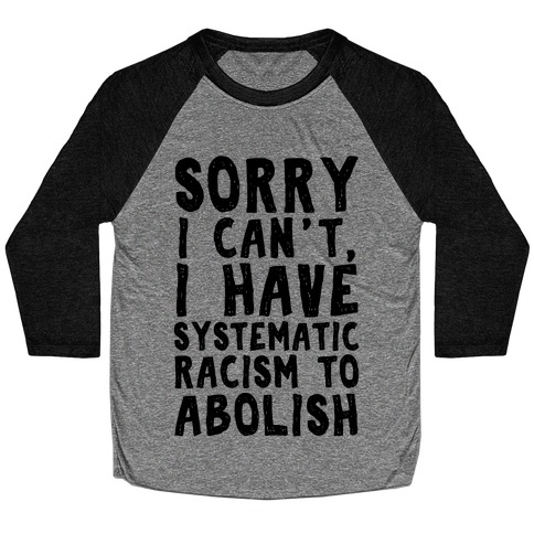 Sorry I Can't, I Have Systematic Racism To Abolish Baseball Tee