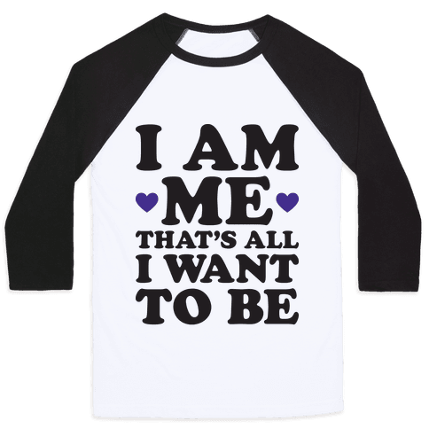 I Am Me That's All I Want To Be Baseball Tee
