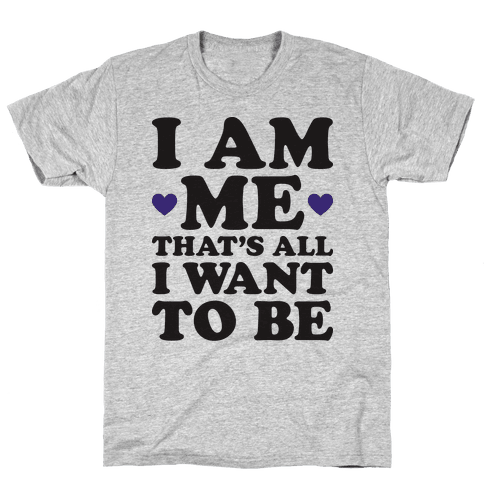I Am Me That's All I Want To Be Mens T-Shirt