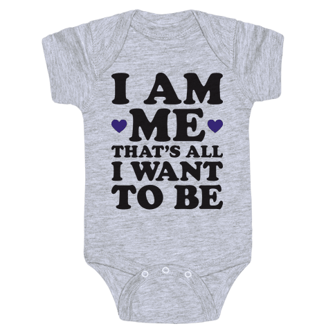 I Am Me That's All I Want To Be Baby Onesy
