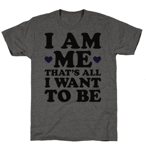 I Am Me Thats All I Want To Be