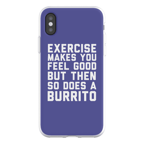 Exercise Makes You Feel Good But Then So Does A Burrito Phone Flexi-Case