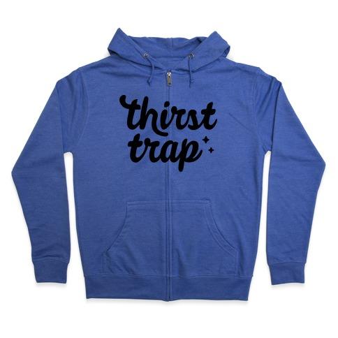 Thirst Trap Zip Hoodie