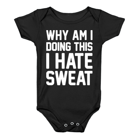 Why Am I Doing This I Hate Sweat - Workout Baby Onesy