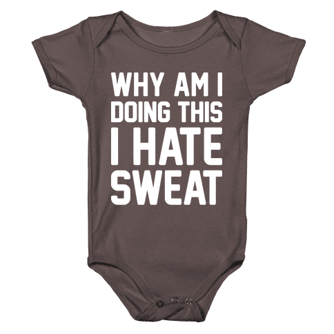 Why Am I Doing This I Hate Sweat - Workout Baby One-Piece