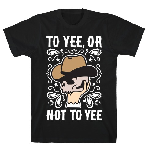 To Yee, Or Not To Yee - Hamlet Parody T-Shirt