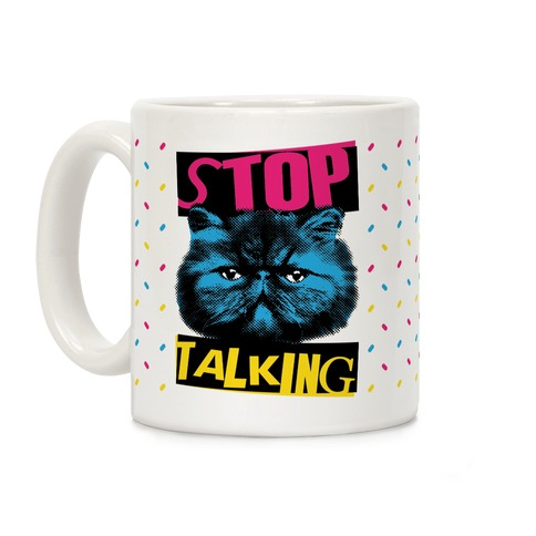 Stop Talking Coffee Mug