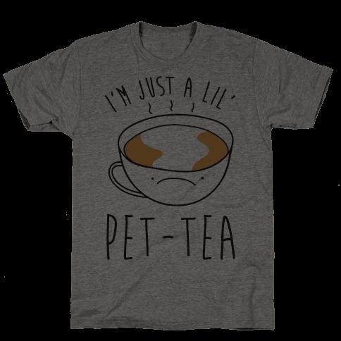 I'm Just A Lil' Pet-tea
