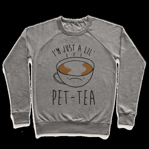 I'm Just A Lil' Pet-tea Pullover