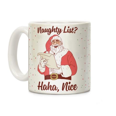 Naughty List? Haha, Nice Coffee Mug