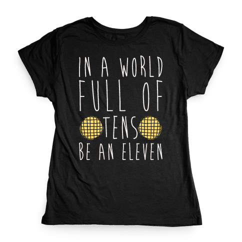 In A World Full of Tens Be an Eleven Parody White Print Womens T-Shirt