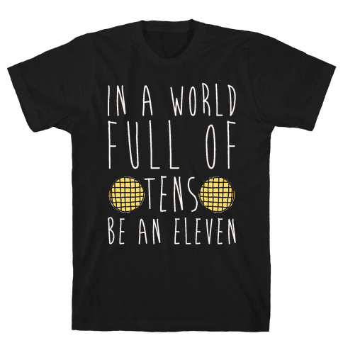 In A World Full of Tens Be an Eleven Parody White Print Mens T-Shirt