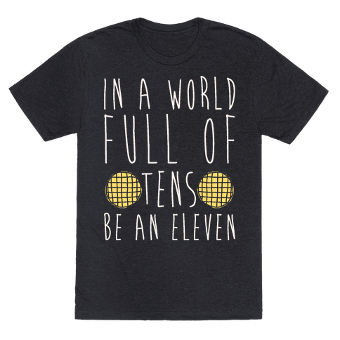 In A World Full Of Tens Be An Eleven Parody White Print