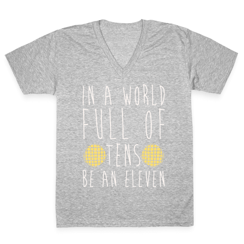 In A World Full of Tens Be an Eleven Parody White Print V-Neck Tee Shirt