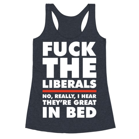 F*** The Liberals No Really Racerback Tank Top