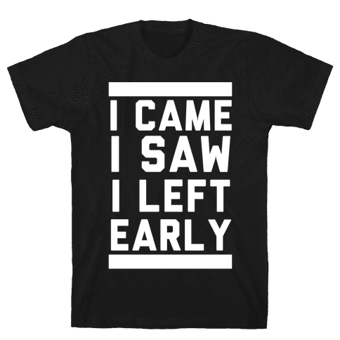 I Came, I Saw, I Left Early Mens T-Shirt