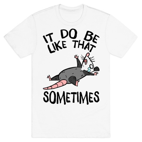 It Do Be Like That Sometimes Mens/Unisex T-Shirt