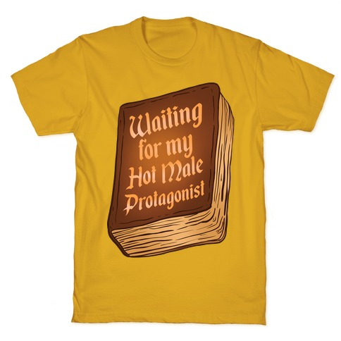 Waiting for my Hot Male Protagonist T-Shirt
