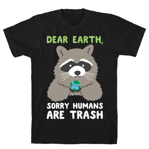 Dear Earth, Sorry Humans Are Trash (Raccoon) T-Shirt