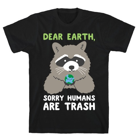 Dear Earth, Sorry Humans Are Trash (Raccoon) T-Shirt